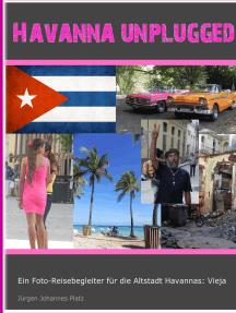 Havanna unplugged: Ein Fotoreiseführer durch Havannas Altstadt: Vieja