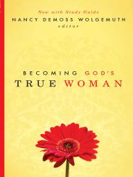 Becoming God's True Woman