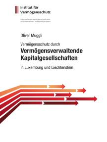 Vermögensschutz durch vermögensverwaltende Kapitalgesellschaften: in Luxemburg und Liechtenstein