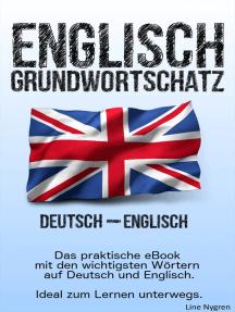 Grundwortschatz Deutsch - Englisch: Das praktische eBook mit den wichtigsten Wörtern auf Deutsch und Englisch