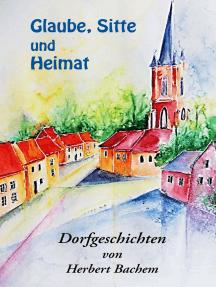 Glaube, Sitte und Heimat: Dorfgeschichten