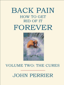 Back Pain: How to Get Rid of It Forever (Volume Two: The Cures)