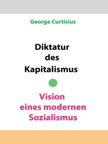 Diktatur des Kapitalismus - Vision eines modernen Sozialismus