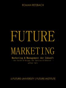 Future-Marketing   Zukunftsmarketing: - der Zukunfts-Guide & Knigge für Spezien & Roboter - aller Art Zukunft des Marketings & Managements (ZMM)