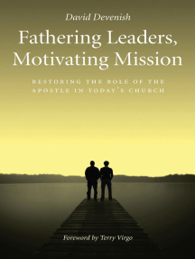 Fathering Leaders Motivating Mission: Restoring the Role of the Apostle in Todays Church