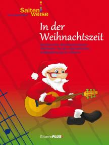 In der Weihnachtszeit: Traditionelle Weihnachtslieder mit Noten, Texten und einfacher Liedbegleitung für Gitarre