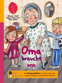 Oma braucht uns - Das Kindersachbuch zum Thema Altwerden, häusliche Pflege und Generationen-Wohnen