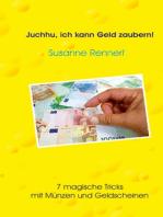 Juchhu, ich kann Geld zaubern