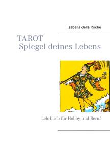 TAROT Spiegel deines Lebens: Lehrbuch für Hobby und Beruf