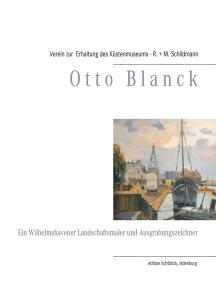 Otto Blanck: Ein Wilhelmshavener Landschaftsmaler und Ausgrabungszeichner