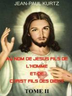 Au Nom de Jésus Fils de l'Homme et de Christ Fils des Dieux -Tome 2