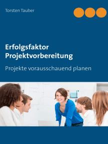 Erfolgsfaktor Projektvorbereitung: Projekte vorausschauend planen