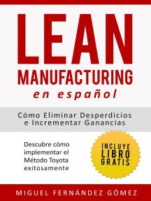 Lean Manufacturing En Español: Cómo eliminar desperdicios e incrementar ganancias, Descubre cómo implementar el Método Toyota exitosamente