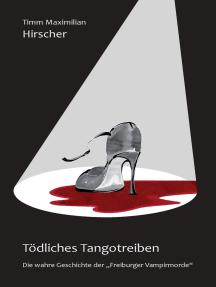 """Tödliches Tangotreiben: Die wahre Geschichte der """"Freiburger Vampirmorde"""", Herausgegeben von Paula Nalec"""