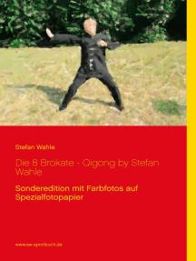 Die 8 Brokate - Qigong by Stefan Wahle: Sonderedition mit Farbfotos auf Spezialfotopapier