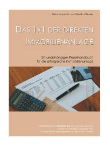 Das 1x1 der direkten Immobilienanlage: Ein unabhängiges Praxishandbuch für die erfolgreiche Immobilienanlage