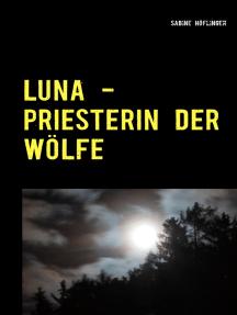 Luna - Priesterin der Wölfe: Band 1: Wenona
