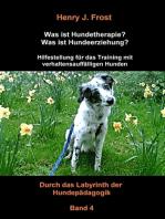 Was ist Hundetherapie? Was ist Hundeerziehung? - Hilfestellung für das Training mit verhaltensauffälligen Hunden