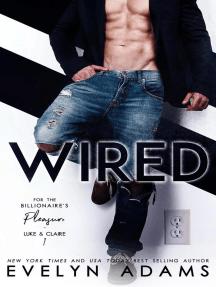 Wired: For the Billionaire's Pleasure - Luke & Claire, #1