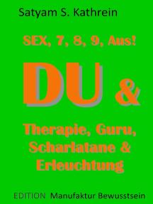Du & Therapie, Guru, Scharlatane & Erleuchtung: Sex, 7, 8, 9, Aus!