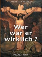 Jesus von Nazareth - Wer war er wirklich?