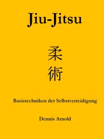 Jiu-Jitsu: Basistechniken der Selbstverteidigung