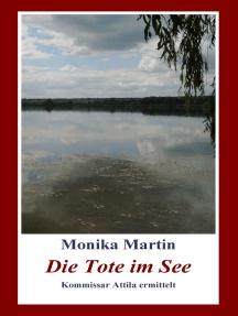 Die Tote im See: Kommissar Attila ermittelt