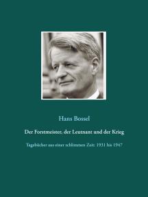 Der Forstmeister, der Leutnant und der Krieg: Tagebücher aus einer schlimmen Zeit: 1931 bis 1947