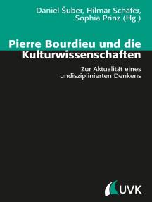 Pierre Bourdieu und die Kulturwissenschaften: Zur Aktualität eines undisziplinierten Denkens