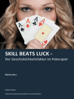 Skill Beats Luck - Der Geschicklichkeitsfaktor im Pokerspiel
