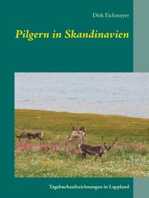 Pilgern in Skandinavien: Tagebuchaufzeichnungen in Lappland