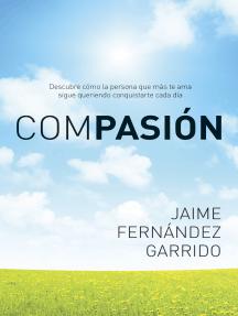 Compasión: Descubre cómo la persona que más te ama sigue queriendo conquistarte cada día
