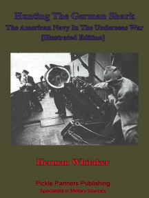 Hunting The German Shark; The American Navy In The Underseas War [Illustrated Edition]