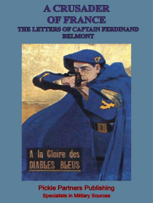A Crusader Of France: The Letters Of Captain Ferdinand Belmont Of The Chasseurs Alpins (August 2, 1914-December 28, 1915)