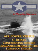 Air Power Versus U-Boats - Confronting Hitler's Submarine Menace In The European Theater [Illustrated Edition]