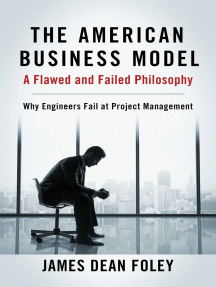 The American Business Model; A Flawed and Failed Philosophy: Why Engineers Fail at Project Management