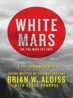 White Mars; or, The Mind Set Free: A 21st-Century Utopia