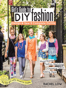 Girl's Guide to DIY Fashion: Design & Sew 5 Complete Outfits - Mood Boards - Fashion Sketching - Choosing Fabric - Adding Style