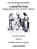 Dictionnaire raisonné de l'architecture française du XIe au XVIe siècle TI: Tome 1