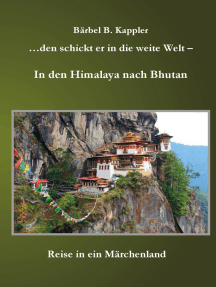 ...den schickt er in die weite Welt - in den Himalaya nach Bhutan: Reise in ein Märchenland