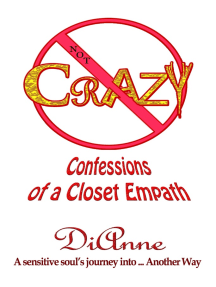 Not Crazy: Confessions of a Closet Empath.