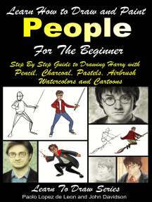 Learn How to Draw and Paint People For the Beginner: Step By Step Guide to Drawing Harry with Pencil, Charcoal, Pastels, Airbrush Watercolors and Cartoons