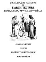 Dictionnaire Raisonné de l'Architecture Française du XIe au XVIe siècle Tome VIII