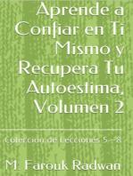 Aprende a Confiar en Ti Mismo y Recupera Tu Autoestima, Volumen 2