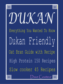 Dukan Everything You Wanted To Know: Dukan Friendly Oat Bran Guide with Recipe: High Protein 150 Recipes: Slow cooker 45 Recipes
