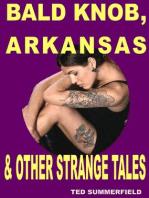 Bald Knob, Arkansas & Other Strange Tales