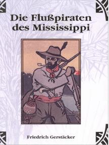 Die Flusspiraten des Mississippi: Aus dem Waldleben Nordamerikas - 2. Abteilung