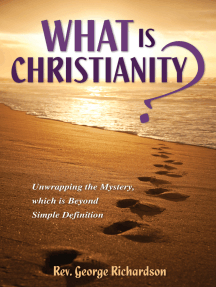 What is Christianity? Unwrapping the Mystery, which is Beyond Simple Definition