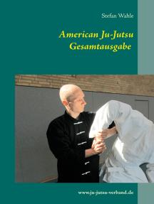 American Ju-Jutsu Gesamtausgabe: Eine umfassende Einführung in die amerikanische Selbstverteidigung