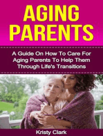 Aging Parents - A Guide On How To Care For Aging Parents To Help Them Through Life's Transitions (Aging Book Series, #3)